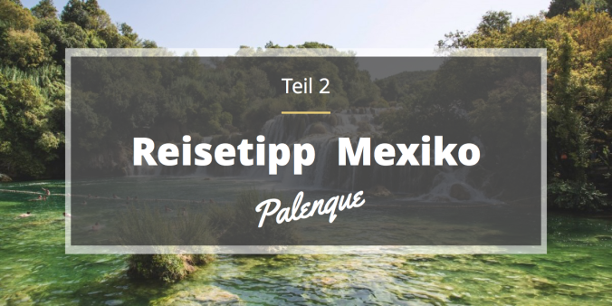 Reisetipp_Mexiko_Palenque_Waterfalls