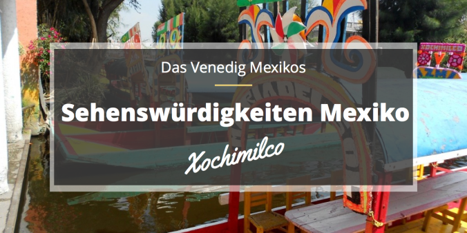 Sehenswürdigkeiten Mexiko Xochimilco